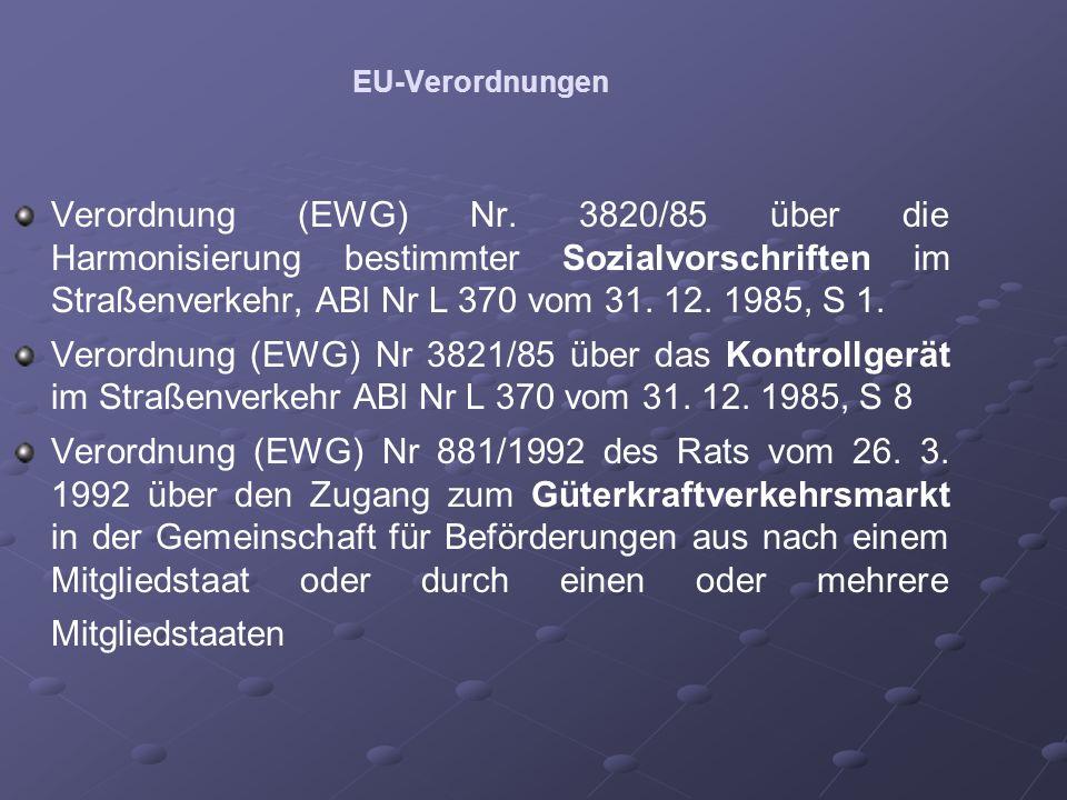 EU-Verordnungen Verordnung (EWG) Nr. 3820/85 über die Harmonisierung bestimmter Sozialvorschriften im Straßenverkehr, ABl Nr L 370 vom 31. 12. 1985, S