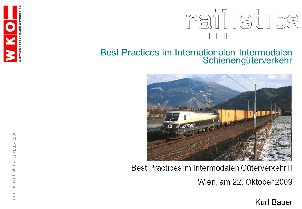 22. Oktober 2009 Best Practices im Internationalen Intermodalen Schienengüterverkehr Best Practices im Intermodalen Güterverkehr II Wien, am 22. Oktob