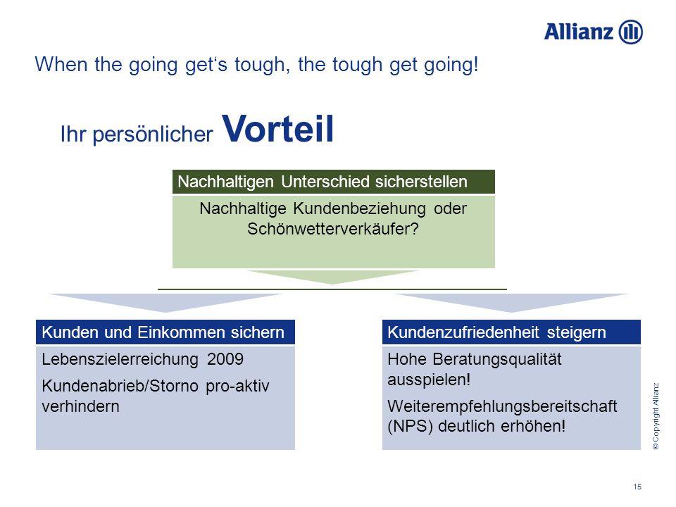 © Copyright Allianz 15 When the going gets tough, the tough get going! Nachhaltige Kundenbeziehung oder Schönwetterverkäufer? Lebenszielerreichung 200