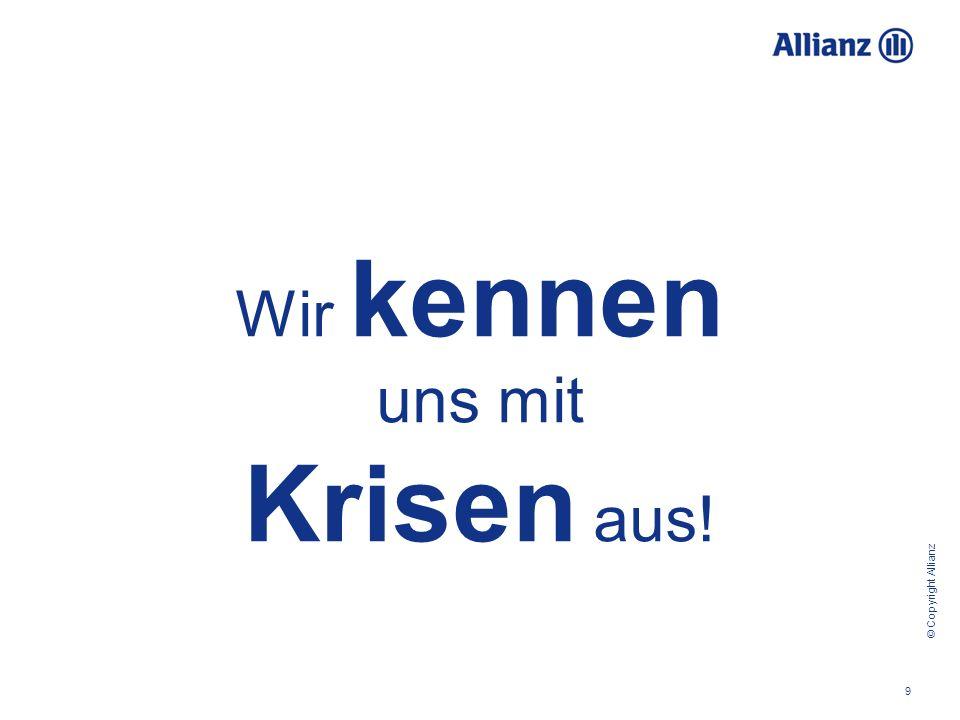© Copyright Allianz 9 Wir kennen uns mit Krisen aus!