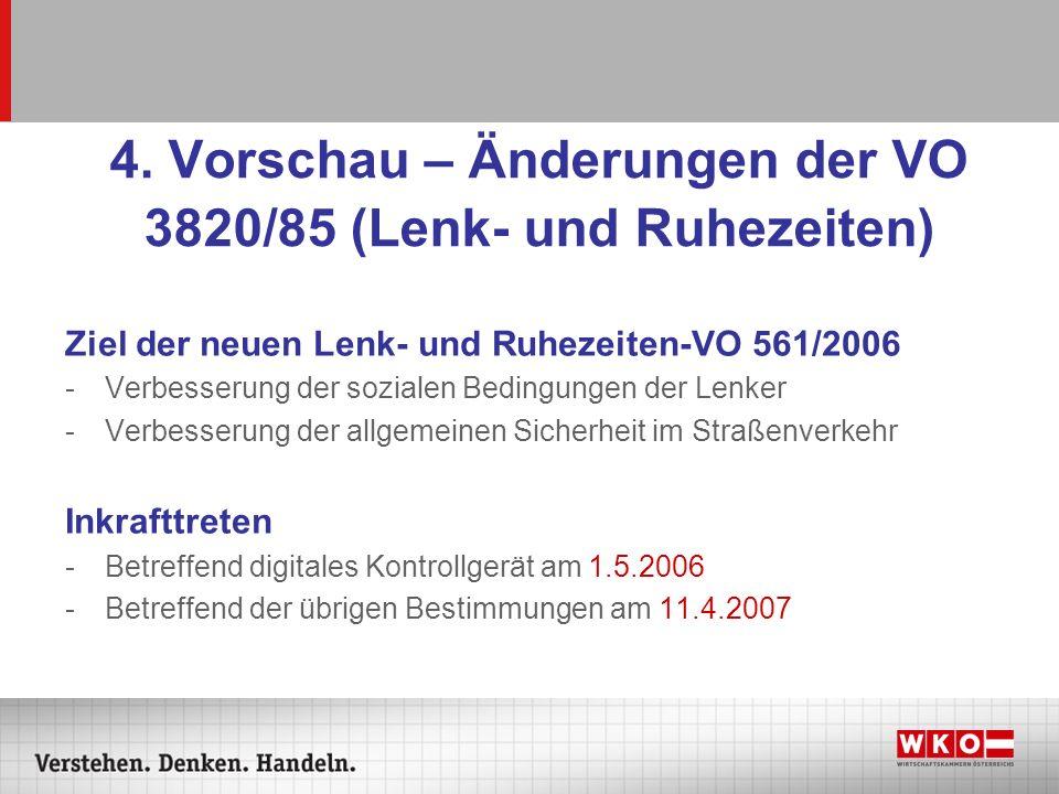 4. Vorschau – Änderungen der VO 3820/85 (Lenk- und Ruhezeiten) Ziel der neuen Lenk- und Ruhezeiten-VO 561/2006 -Verbesserung der sozialen Bedingungen
