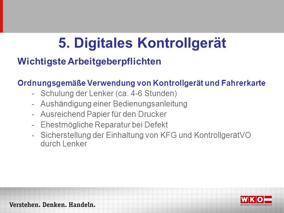 5. Digitales Kontrollgerät Wichtigste Arbeitgeberpflichten Ordnungsgemäße Verwendung von Kontrollgerät und Fahrerkarte -Schulung der Lenker (ca. 4-6 S
