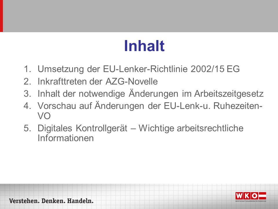 Inhalt 1.Umsetzung der EU-Lenker-Richtlinie 2002/15 EG 2.Inkrafttreten der AZG-Novelle 3.Inhalt der notwendige Änderungen im Arbeitszeitgesetz 4.Vorsc