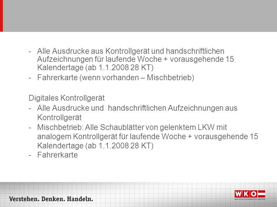 -Alle Ausdrucke aus Kontrollgerät und handschriftlichen Aufzeichnungen für laufende Woche + vorausgehende 15 Kalendertage (ab 1.1.2008 28 KT) -Fahrerk