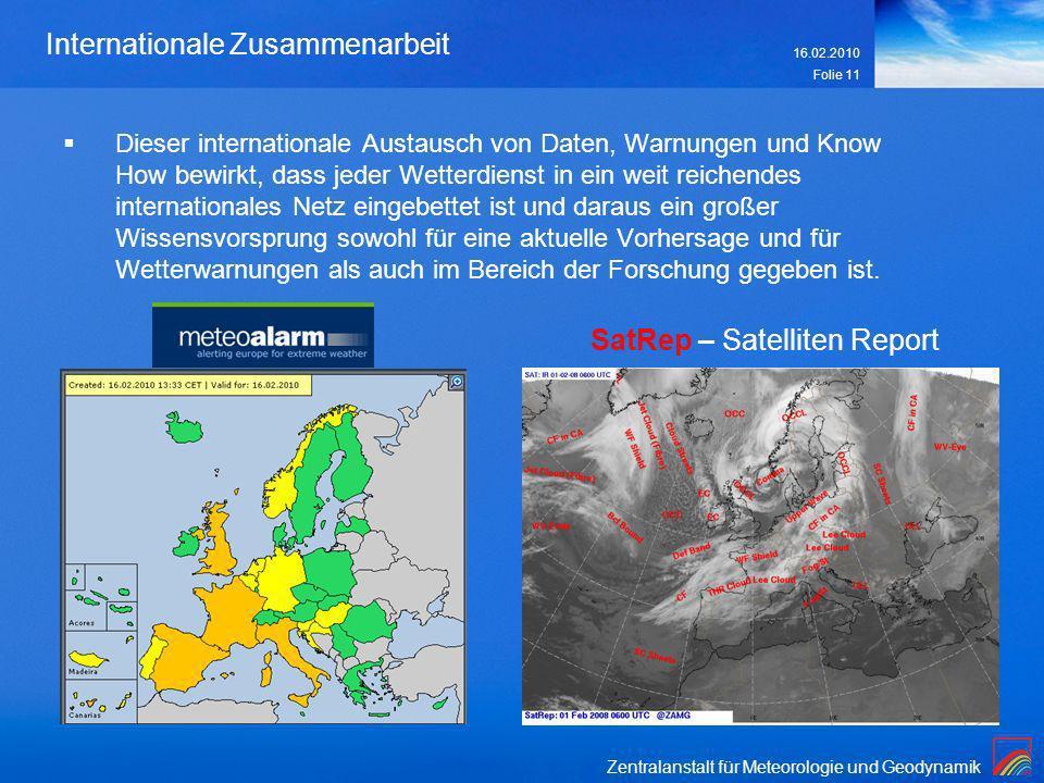 Zentralanstalt für Meteorologie und Geodynamik 16.02.2010 Folie 11 Internationale Zusammenarbeit Dieser internationale Austausch von Daten, Warnungen
