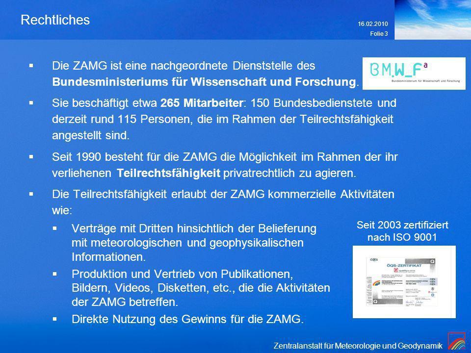Zentralanstalt für Meteorologie und Geodynamik 16.02.2010 Folie 3 Rechtliches Die ZAMG ist eine nachgeordnete Dienststelle des Bundesministeriums für Wissenschaft und Forschung.