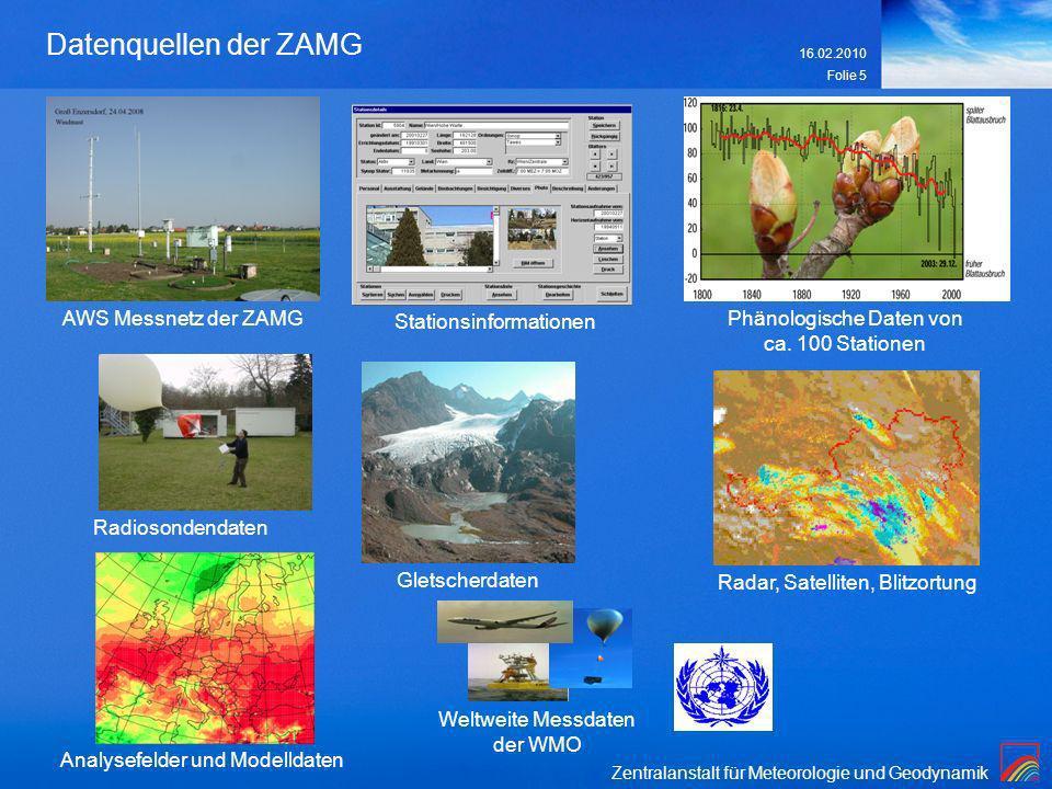 Zentralanstalt für Meteorologie und Geodynamik 16.02.2010 Folie 5 Datenquellen der ZAMG Stationsinformationen AWS Messnetz der ZAMG Phänologische Date