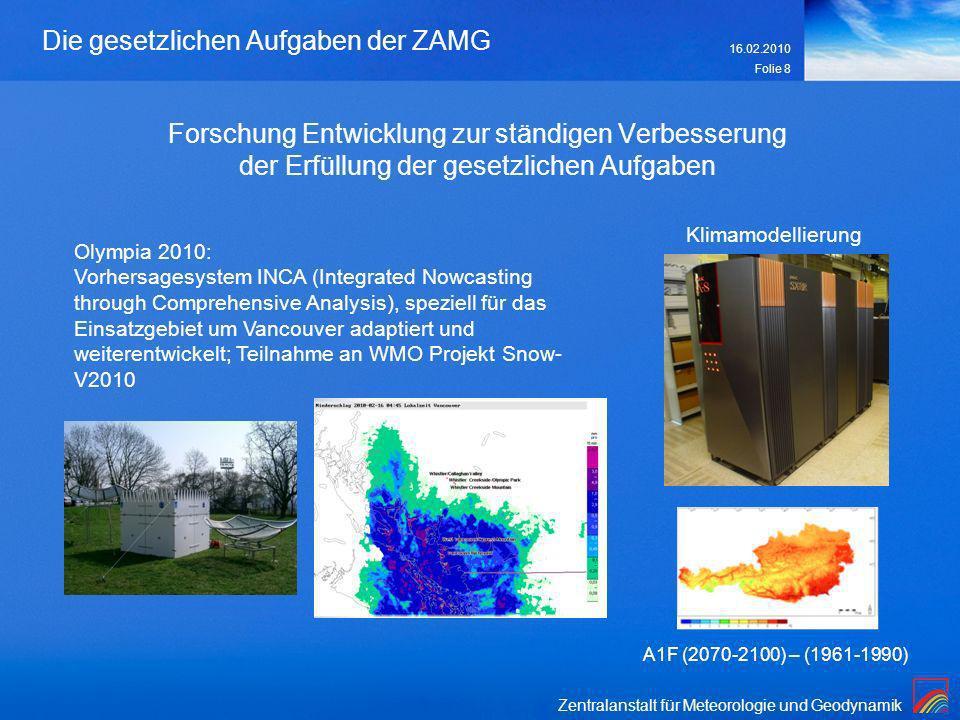 Zentralanstalt für Meteorologie und Geodynamik 16.02.2010 Folie 8 Die gesetzlichen Aufgaben der ZAMG Forschung Entwicklung zur ständigen Verbesserung