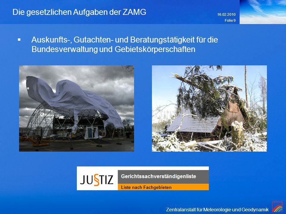 Zentralanstalt für Meteorologie und Geodynamik 16.02.2010 Folie 9 Die gesetzlichen Aufgaben der ZAMG Auskunfts-, Gutachten- und Beratungstätigkeit für