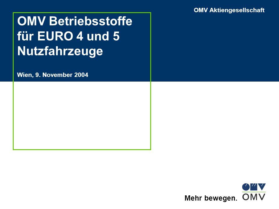 OMV Aktiengesellschaft Mehr bewegen. OMV Betriebsstoffe für EURO 4 und 5 Nutzfahrzeuge Wien, 9. November 2004