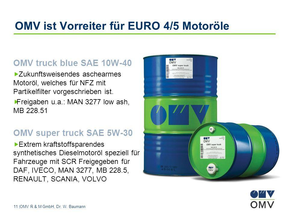 11 |OMV R & M GmbH, Dr. W. Baumann OMV ist Vorreiter für EURO 4/5 Motoröle OMV truck blue SAE 10W-40 Zukunftsweisendes aschearmes Motoröl, welches für