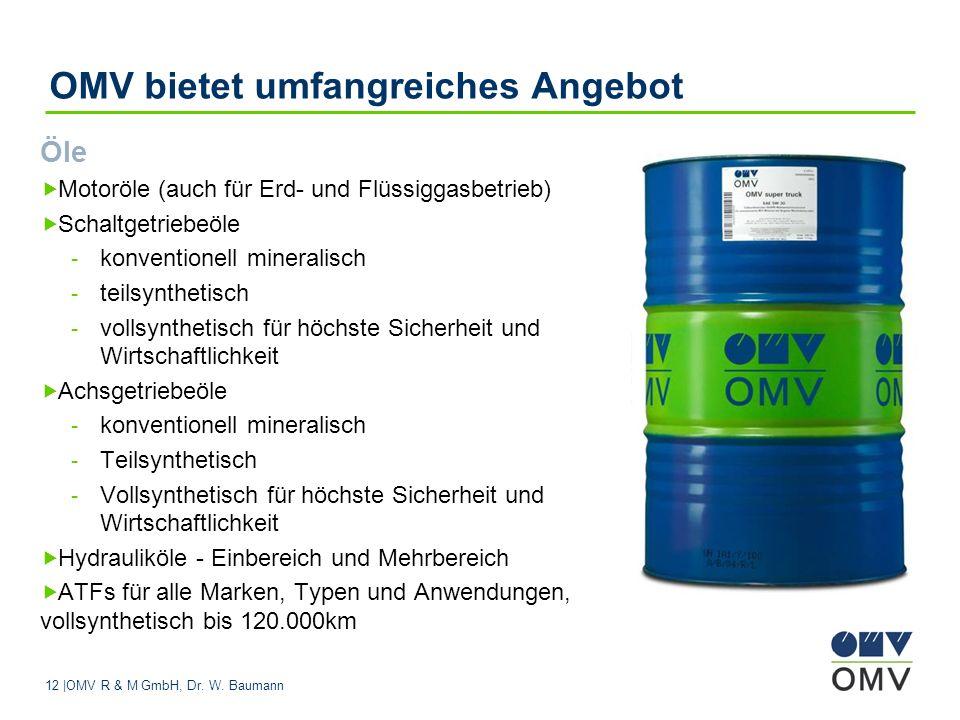 12 |OMV R & M GmbH, Dr. W. Baumann OMV bietet umfangreiches Angebot Öle Motoröle (auch für Erd- und Flüssiggasbetrieb) Schaltgetriebeöle - konventione