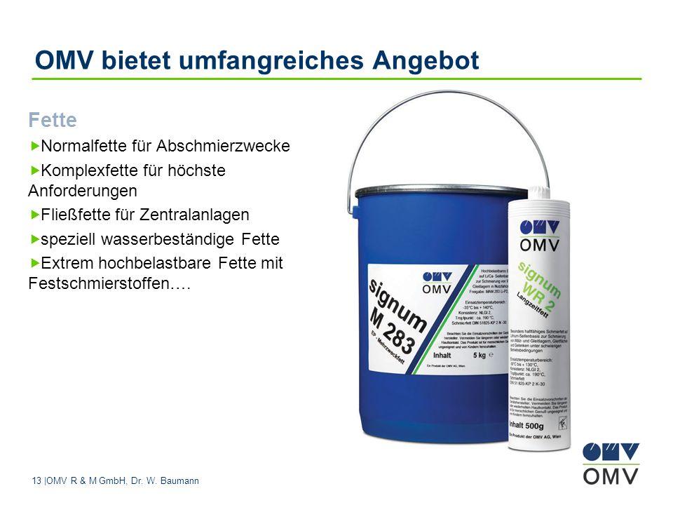 13 |OMV R & M GmbH, Dr. W. Baumann OMV bietet umfangreiches Angebot Fette Normalfette für Abschmierzwecke Komplexfette für höchste Anforderungen Fließ