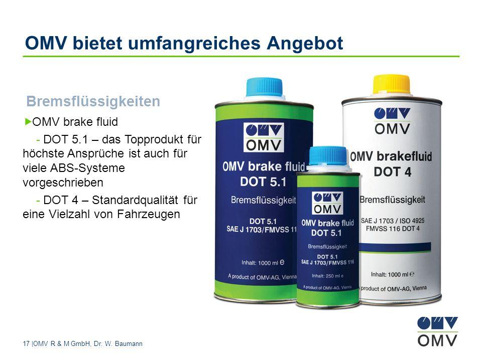 17 |OMV R & M GmbH, Dr. W. Baumann OMV bietet umfangreiches Angebot Bremsflüssigkeiten OMV brake fluid - DOT 5.1 – das Topprodukt für höchste Ansprüch
