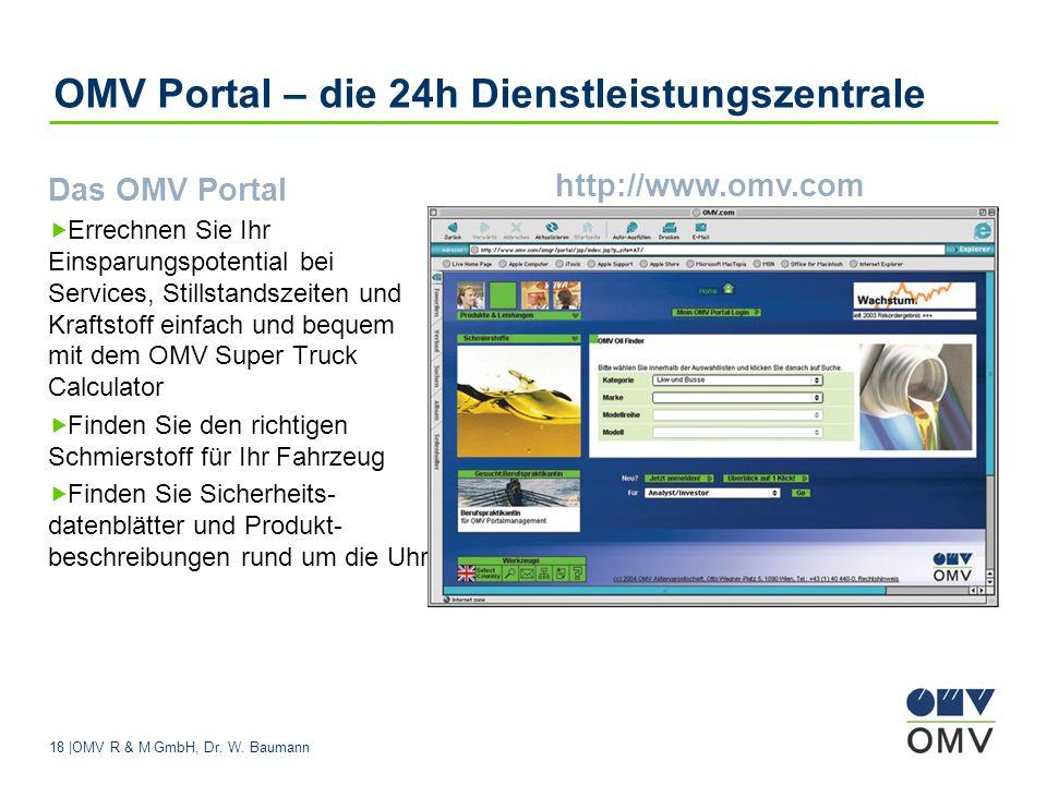 18 |OMV R & M GmbH, Dr. W. Baumann OMV Portal – die 24h Dienstleistungszentrale Das OMV Portal Errechnen Sie Ihr Einsparungspotential bei Services, St