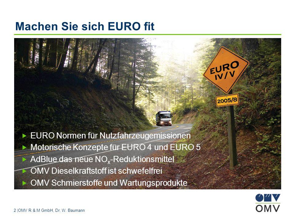 2 |OMV R & M GmbH, Dr. W. Baumann Machen Sie sich EURO fit EURO Normen für Nutzfahrzeugemissionen Motorische Konzepte für EURO 4 und EURO 5 AdBlue das