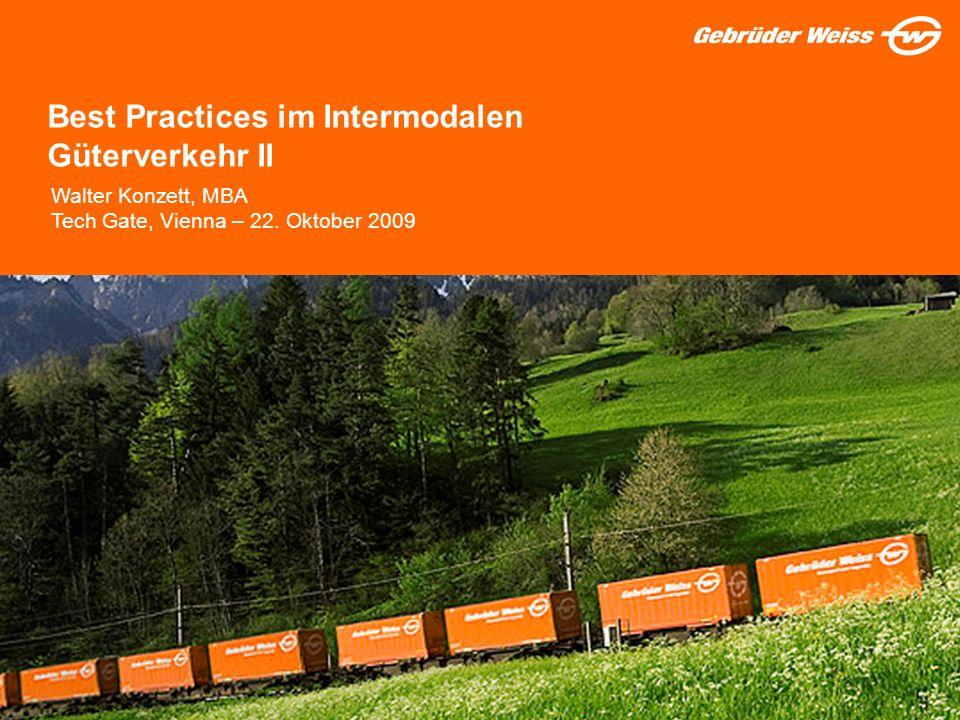 1 Best Practices im Intermodalen Güterverkehr II Walter Konzett, MBA Tech Gate, Vienna – 22. Oktober 2009