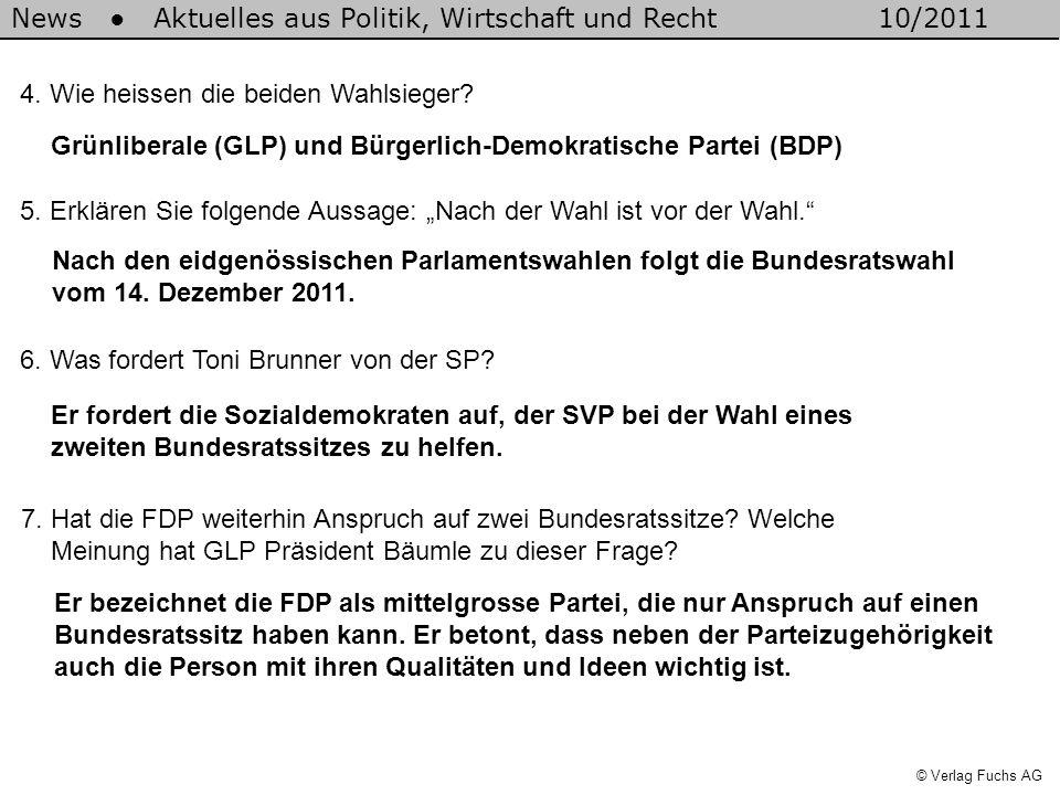News Aktuelles aus Politik, Wirtschaft und Recht10/2011 © Verlag Fuchs AG 4. Wie heissen die beiden Wahlsieger? 5. Erklären Sie folgende Aussage: Nach