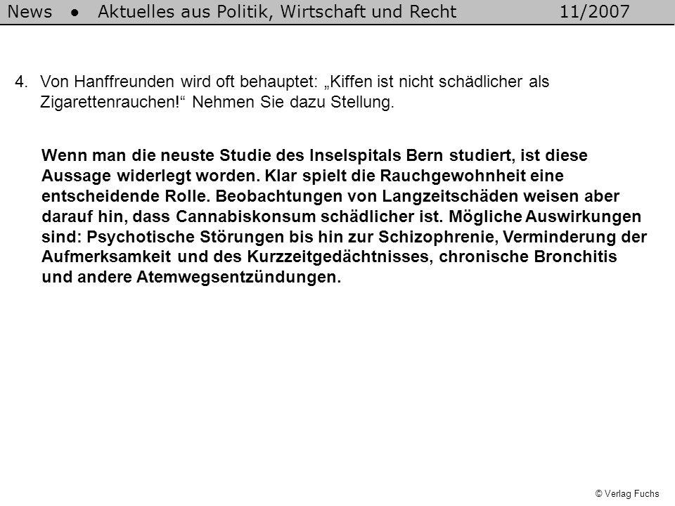 © Verlag Fuchs 4.Von Hanffreunden wird oft behauptet: Kiffen ist nicht schädlicher als Zigarettenrauchen! Nehmen Sie dazu Stellung. Wenn man die neust
