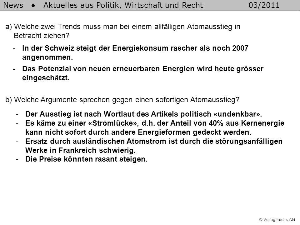 News Aktuelles aus Politik, Wirtschaft und Recht03/2011 © Verlag Fuchs AG a) Welche zwei Trends muss man bei einem allfälligen Atomausstieg in Betracht ziehen.