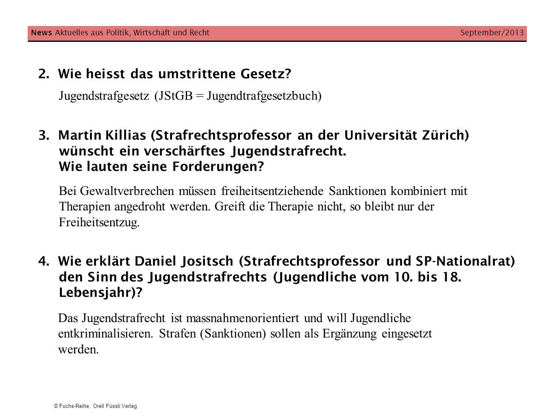 © Fuchs-Reihe, Orell Füssli Verlag News Aktuelles aus Politik, Wirtschaft und Recht September/2013 2. Wie heisst das umstrittene Gesetz? Jugendstrafge