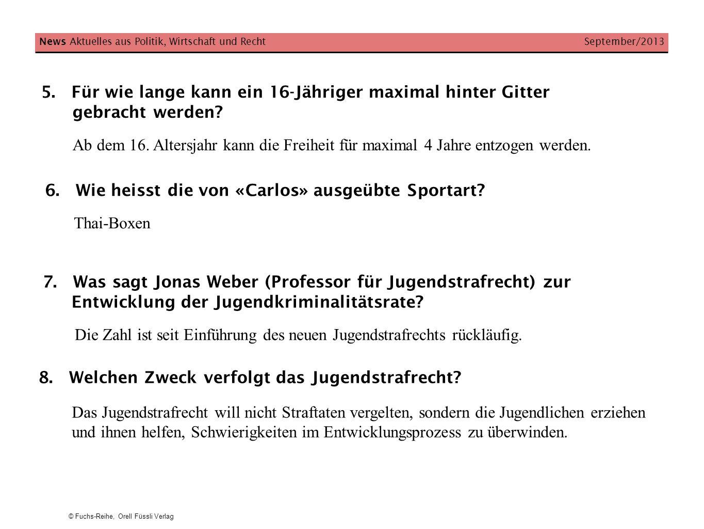 © Fuchs-Reihe, Orell Füssli Verlag 5. Für wie lange kann ein 16-Jähriger maximal hinter Gitter gebracht werden? News Aktuelles aus Politik, Wirtschaft