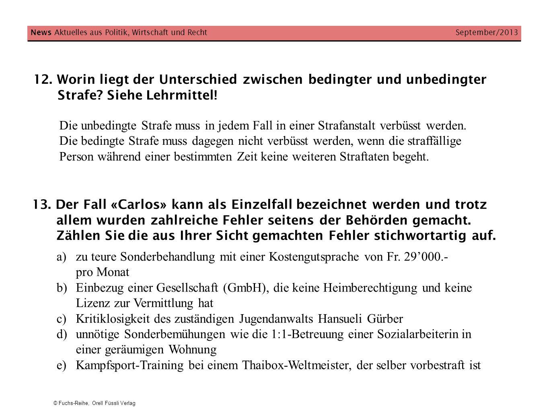 © Fuchs-Reihe, Orell Füssli Verlag News Aktuelles aus Politik, Wirtschaft und Recht September/2013 12. Worin liegt der Unterschied zwischen bedingter