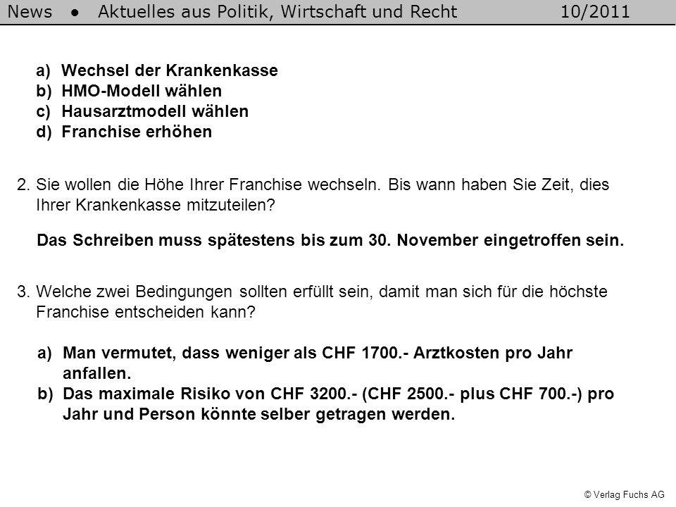 News Aktuelles aus Politik, Wirtschaft und Recht10/2011 © Verlag Fuchs AG a)Wechsel der Krankenkasse b)HMO-Modell wählen c)Hausarztmodell wählen d)Fra