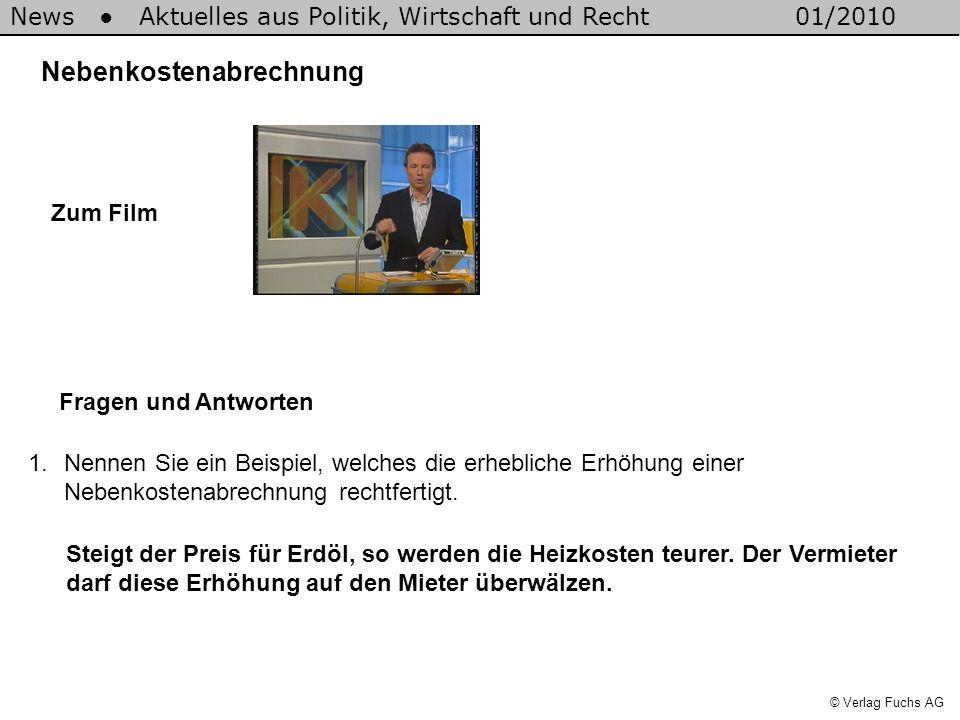 News Aktuelles aus Politik, Wirtschaft und Recht01/2010 © Verlag Fuchs AG Nebenkostenabrechnung 1.Nennen Sie ein Beispiel, welches die erhebliche Erhö