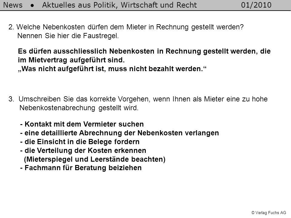 News Aktuelles aus Politik, Wirtschaft und Recht01/2010 © Verlag Fuchs AG 2. Welche Nebenkosten dürfen dem Mieter in Rechnung gestellt werden? Nennen