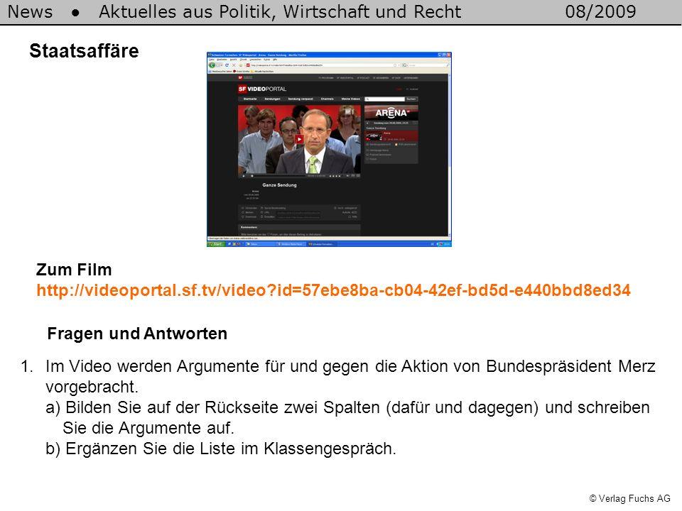 News Aktuelles aus Politik, Wirtschaft und Recht08/2009 © Verlag Fuchs AG Staatsaffäre 1.Im Video werden Argumente für und gegen die Aktion von Bundes