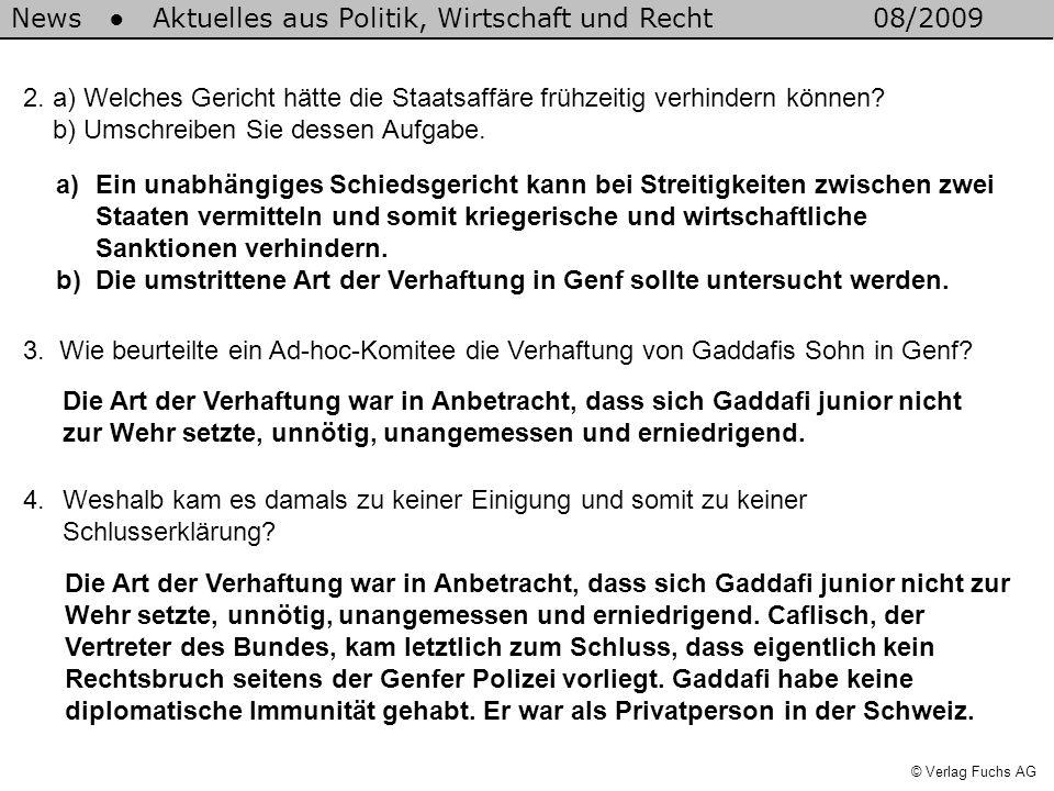 News Aktuelles aus Politik, Wirtschaft und Recht08/2009 © Verlag Fuchs AG 2. a) Welches Gericht hätte die Staatsaffäre frühzeitig verhindern können? b
