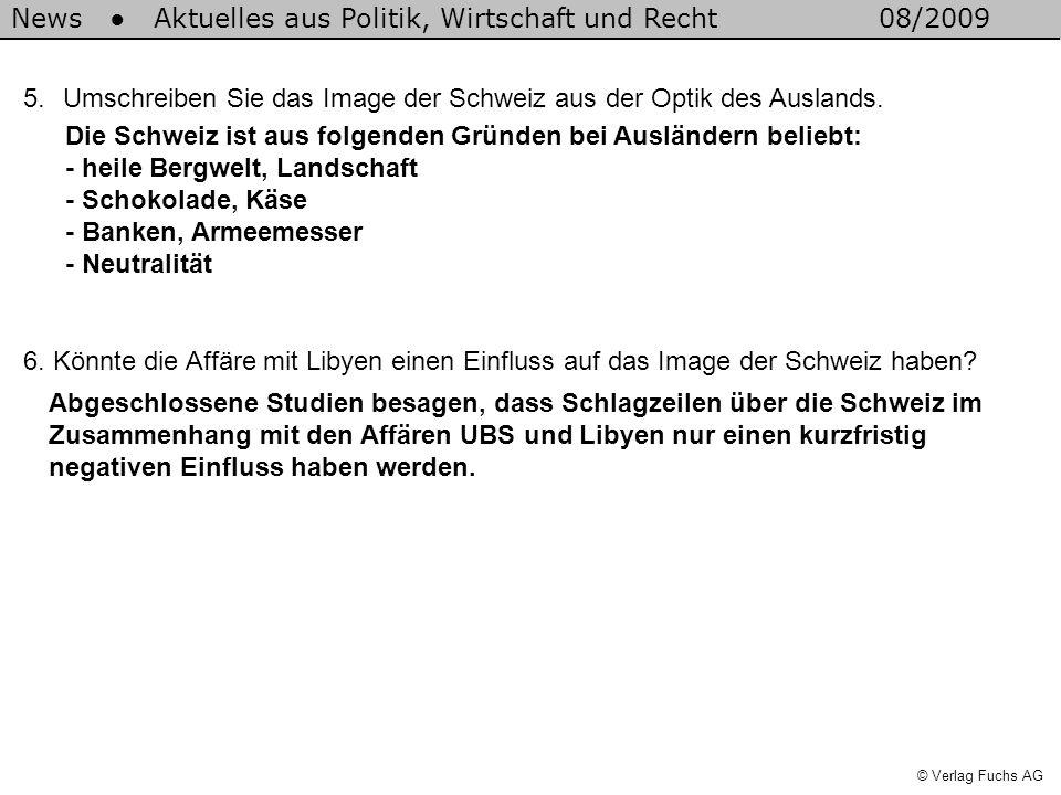 News Aktuelles aus Politik, Wirtschaft und Recht08/2009 © Verlag Fuchs AG 5.Umschreiben Sie das Image der Schweiz aus der Optik des Auslands. Die Schw