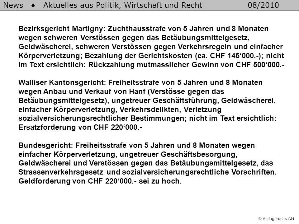 News Aktuelles aus Politik, Wirtschaft und Recht08/2010 © Verlag Fuchs AG Bezirksgericht Martigny: Zuchthausstrafe von 5 Jahren und 8 Monaten wegen sc