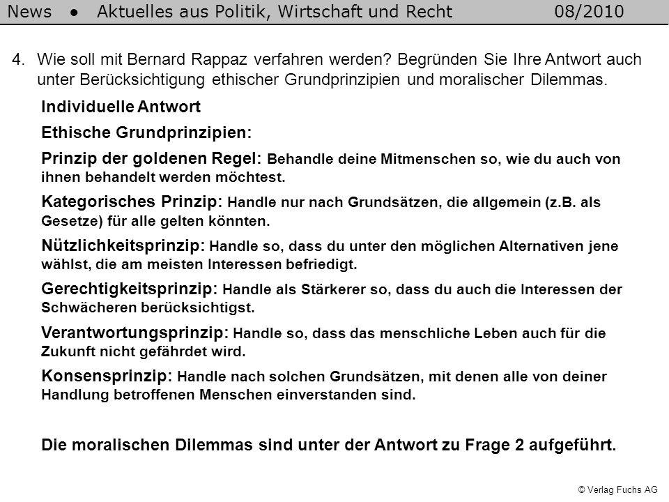 News Aktuelles aus Politik, Wirtschaft und Recht08/2010 © Verlag Fuchs AG 4.Wie soll mit Bernard Rappaz verfahren werden? Begründen Sie Ihre Antwort a
