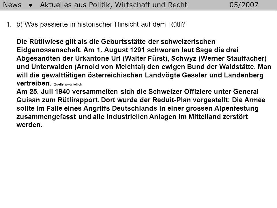 News Aktuelles aus Politik, Wirtschaft und Recht05/2007 Die Rütliwiese gilt als die Geburtsstätte der schweizerischen Eidgenossenschaft.