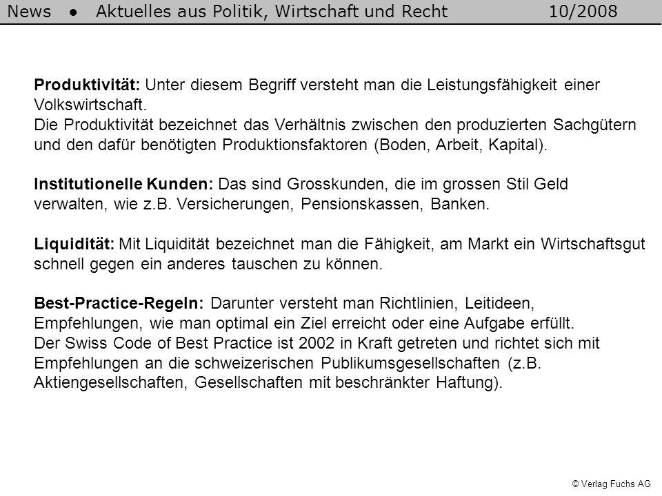 News Aktuelles aus Politik, Wirtschaft und Recht10/2008 © Verlag Fuchs AG Produktivität: Unter diesem Begriff versteht man die Leistungsfähigkeit einer Volkswirtschaft.