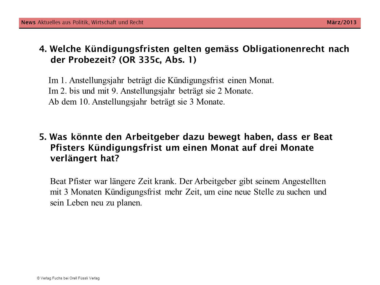 © Verlag Fuchs bei Orell Füssli Verlag News Aktuelles aus Politik, Wirtschaft und Recht März/2013 Im 1. Anstellungsjahr beträgt die Kündigungsfrist ei