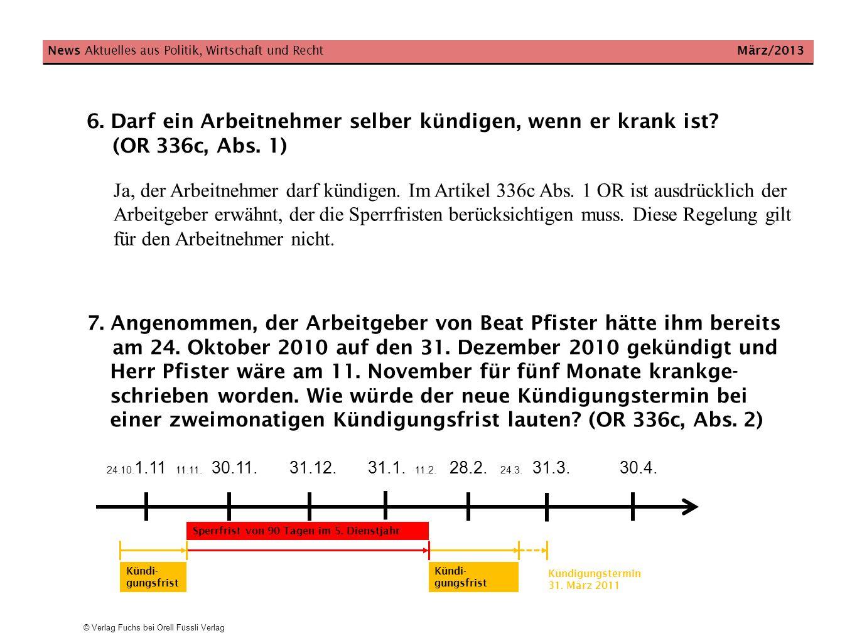 © Verlag Fuchs bei Orell Füssli Verlag News Aktuelles aus Politik, Wirtschaft und Recht März/2013 6. Darf ein Arbeitnehmer selber kündigen, wenn er kr
