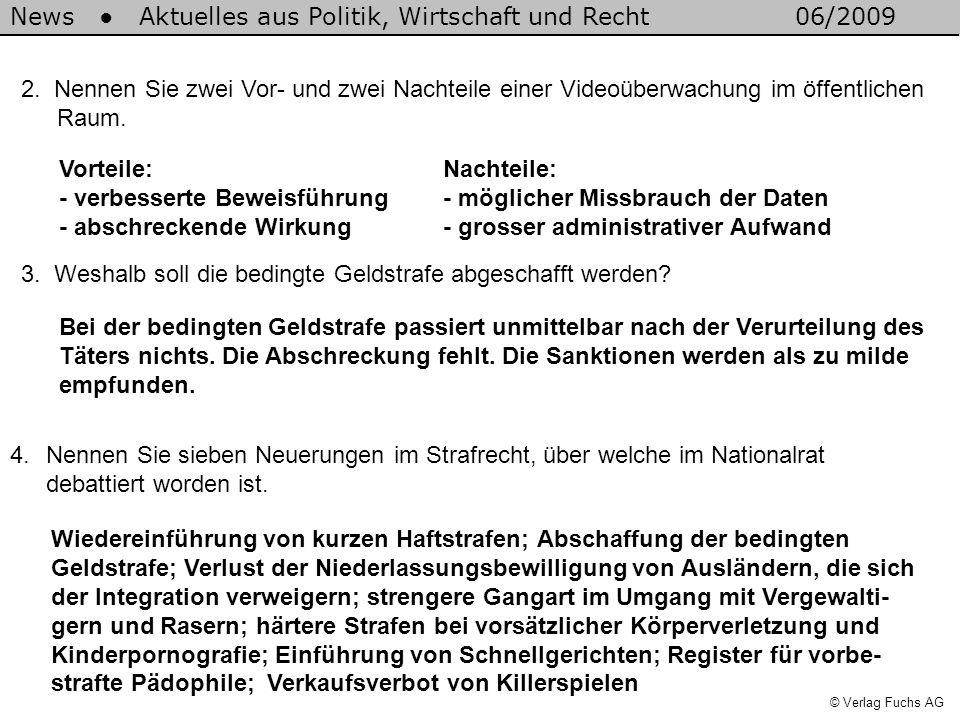 News Aktuelles aus Politik, Wirtschaft und Recht06/2009 © Verlag Fuchs AG 2. Nennen Sie zwei Vor- und zwei Nachteile einer Videoüberwachung im öffentl