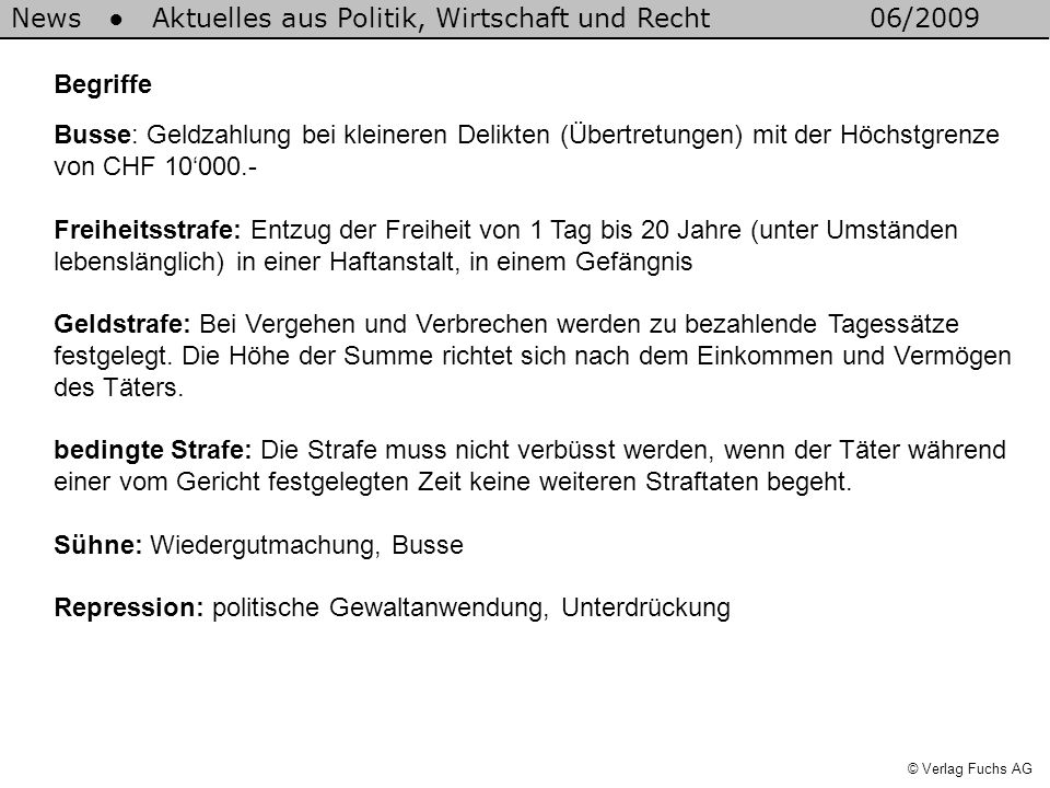 News Aktuelles aus Politik, Wirtschaft und Recht06/2009 © Verlag Fuchs AG Begriffe Busse: Geldzahlung bei kleineren Delikten (Übertretungen) mit der H