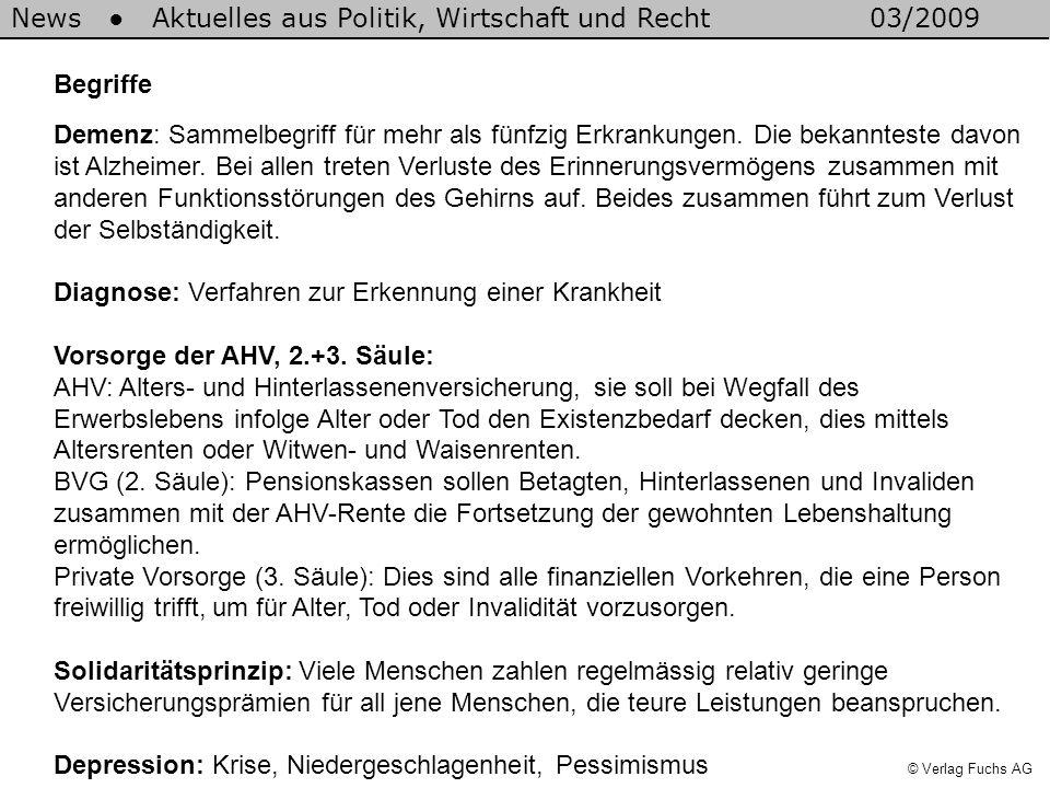 News Aktuelles aus Politik, Wirtschaft und Recht03/2009 © Verlag Fuchs AG Begriffe Demenz: Sammelbegriff für mehr als fünfzig Erkrankungen. Die bekann
