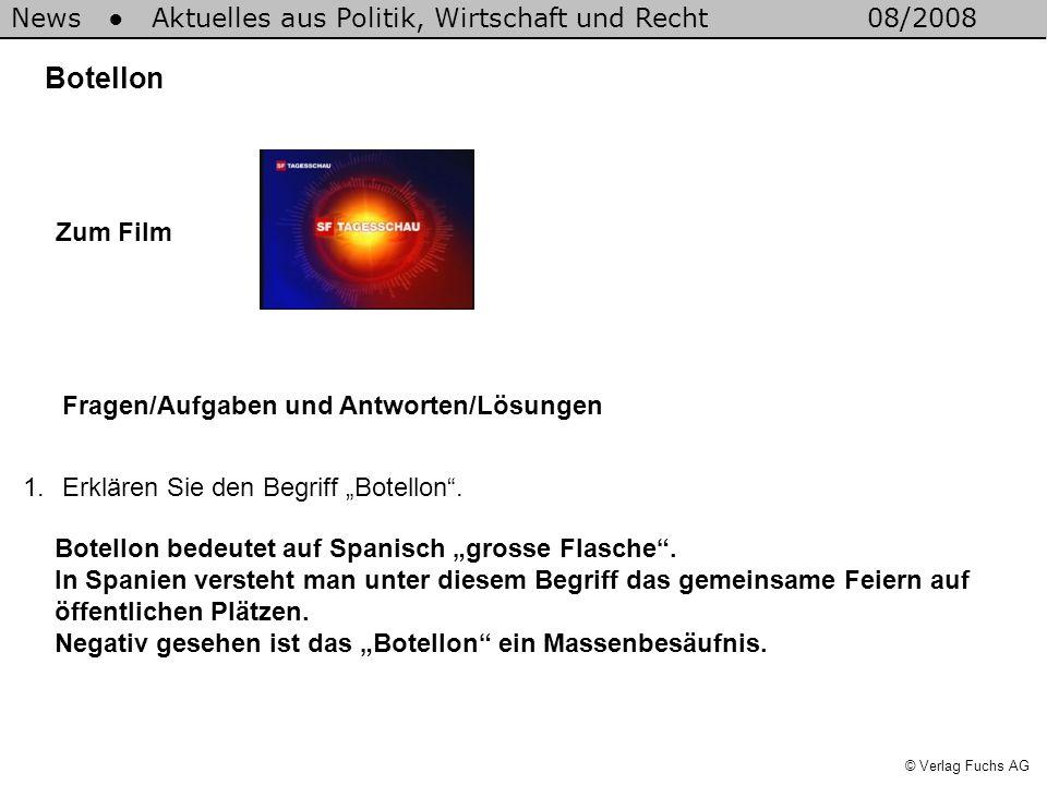 News Aktuelles aus Politik, Wirtschaft und Recht08/2008 © Verlag Fuchs AG Botellon 1.Erklären Sie den Begriff Botellon. Fragen/Aufgaben und Antworten/