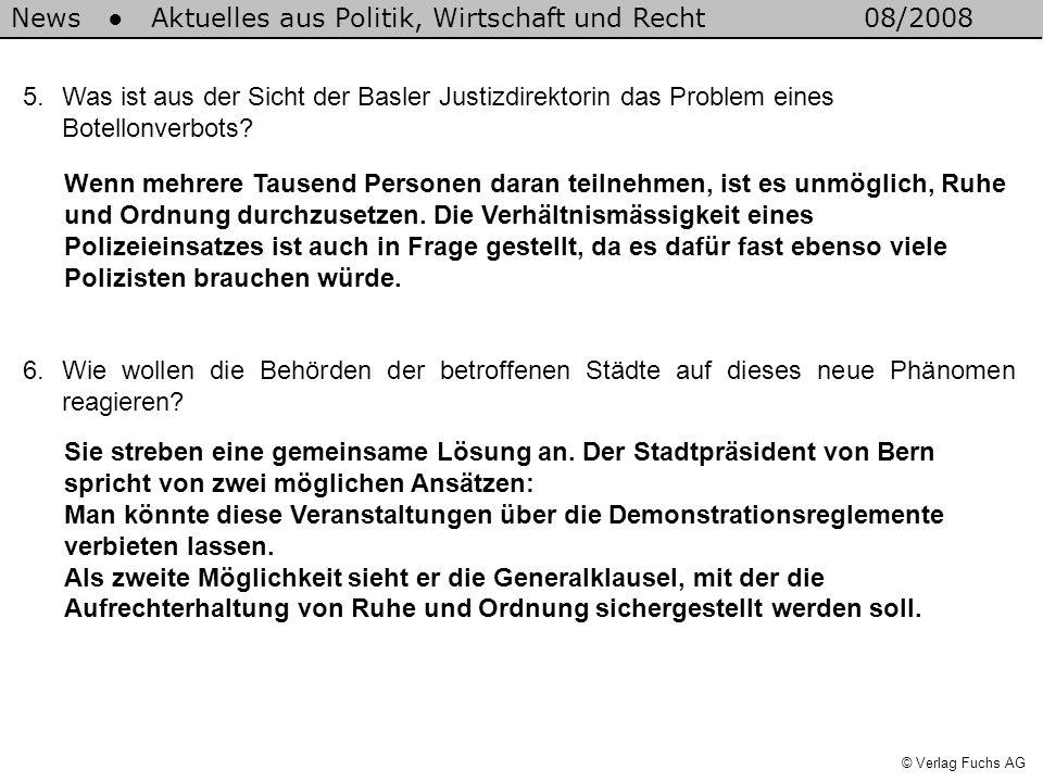 News Aktuelles aus Politik, Wirtschaft und Recht08/2008 © Verlag Fuchs AG 7.Mit welchen Massnahmen will der Stadtrat von Zürich auf ein allfälliges Massenbesäufnis reagieren.