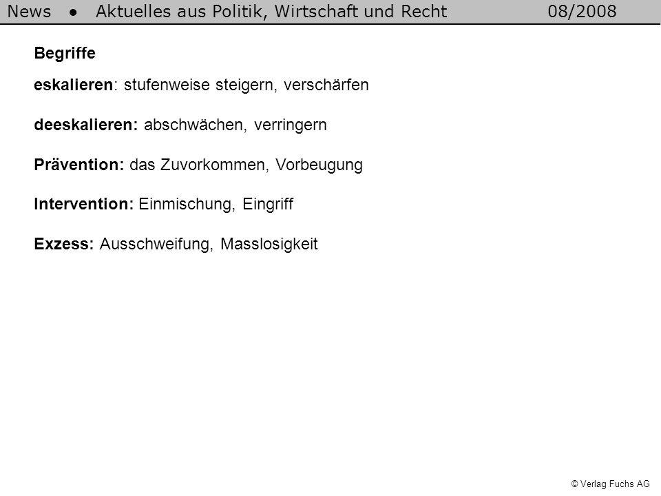 News Aktuelles aus Politik, Wirtschaft und Recht08/2008 © Verlag Fuchs AG Begriffe eskalieren: stufenweise steigern, verschärfen deeskalieren: abschwä