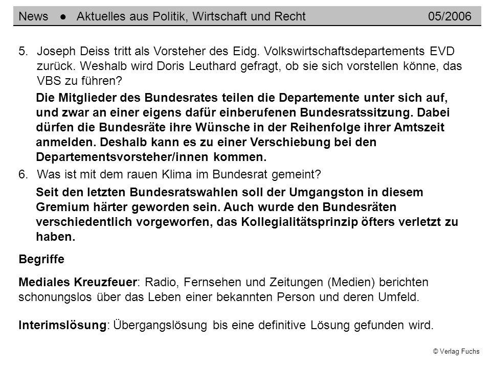 © Verlag Fuchs News Aktuelles aus Politik, Wirtschaft und Recht05/2006 5.Joseph Deiss tritt als Vorsteher des Eidg. Volkswirtschaftsdepartements EVD z
