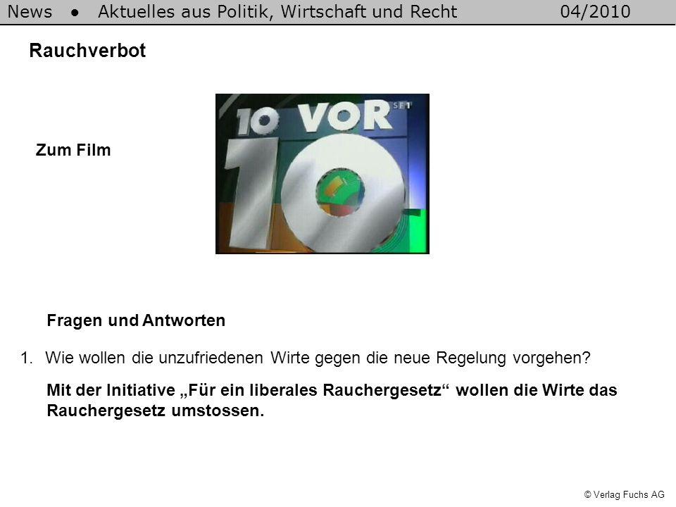 News Aktuelles aus Politik, Wirtschaft und Recht04/2010 © Verlag Fuchs AG Rauchverbot 1.Wie wollen die unzufriedenen Wirte gegen die neue Regelung vor