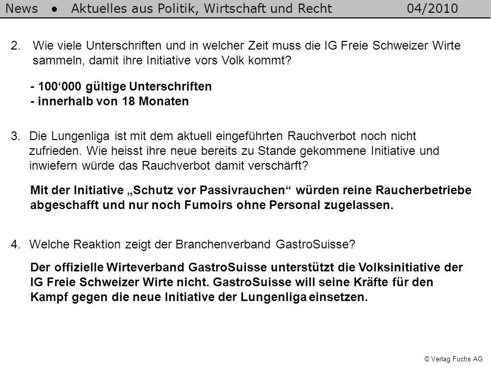 News Aktuelles aus Politik, Wirtschaft und Recht04/2010 © Verlag Fuchs AG 2. Wie viele Unterschriften und in welcher Zeit muss die IG Freie Schweizer