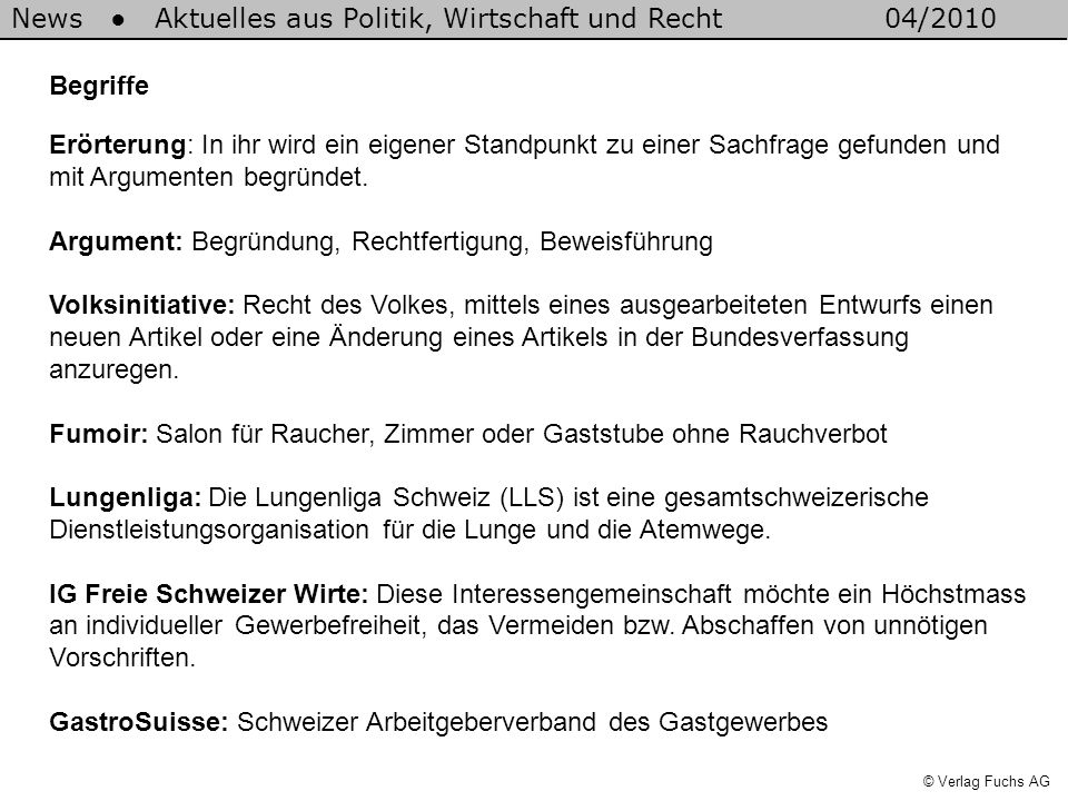 News Aktuelles aus Politik, Wirtschaft und Recht04/2010 © Verlag Fuchs AG Begriffe Erörterung: In ihr wird ein eigener Standpunkt zu einer Sachfrage g