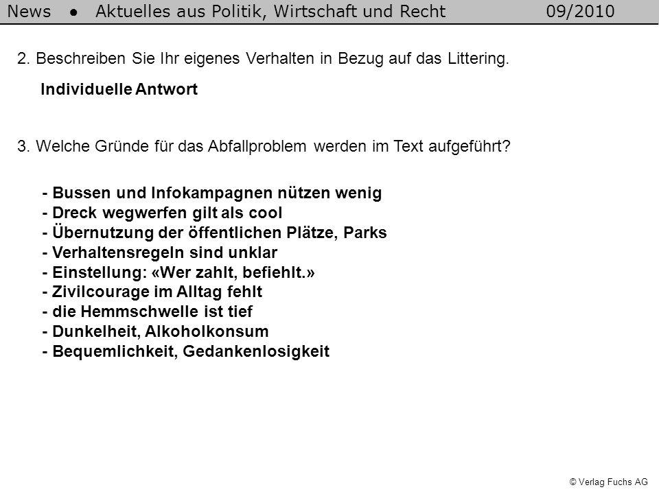 News Aktuelles aus Politik, Wirtschaft und Recht09/2010 © Verlag Fuchs AG Individuelle Antwort 2. Beschreiben Sie Ihr eigenes Verhalten in Bezug auf d
